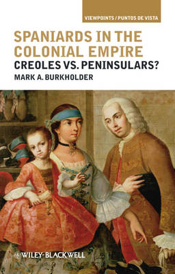 Spaniards in the Colonial Empire: Creoles vs. Peninsulars? - Viewpoints / Puntos de Vista (Hardback)