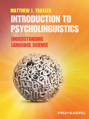 Introduction to Psycholinguistics: Understanding Language Science (Hardback)