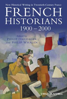 French Historians 1900-2000: New Historical Writing in Twentieth-Century France (Hardback)