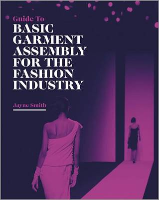 Guide to Basic Garment Assembly for the Fashion Industry (Paperback)
