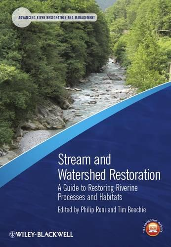 Stream and Watershed Restoration: A Guide to Restoring Riverine Processes and Habitats - Advancing River Restoration and Management (Paperback)