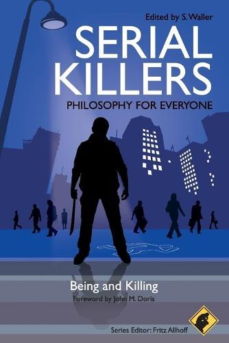 Serial Killers - Philosophy for Everyone: Being and Killing - Philosophy for Everyone (Paperback)