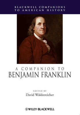 A Companion to Benjamin Franklin - Wiley Blackwell Companions to American History (Hardback)