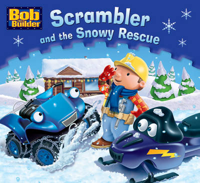 Bob the Bulider: Scrambler and the Snowy Rescue - Bob the Builder Story Library (Paperback)