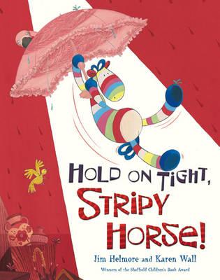 Hold on Tight, Stripy Horse! - Stripy Horse (Paperback)