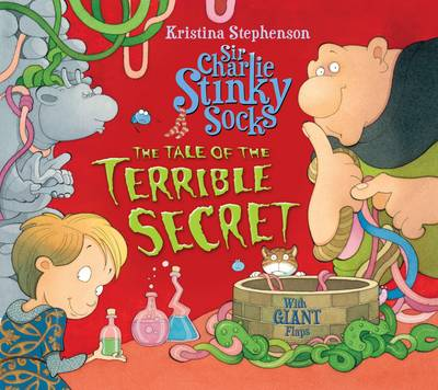 Sir Charlie Stinky Socks and the Tale of the Terrible Secret - Sir Charlie Stinky Socks (Hardback)