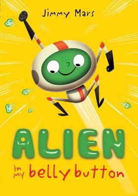 Alien in My Belly Button: 1 (Paperback)