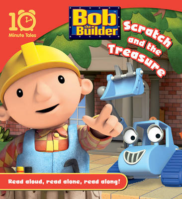 Bob the Builder Scratch and the Treasure - 10 Minute Tales (Paperback)
