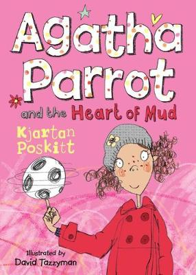 Agatha Parrot and the Heart of Mud - Agatha Parrot (Paperback)