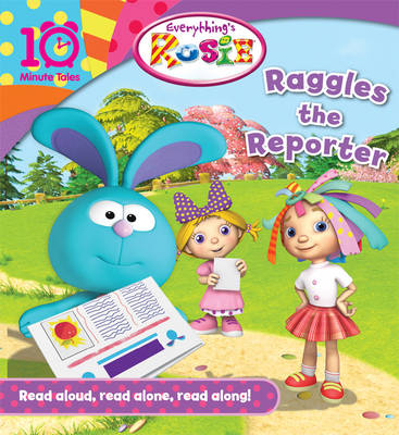 Everything's Rosie Raggles the Reporter (10 Minute Tales) - 10 Minute Tales (Paperback)
