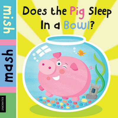 Does the Pig Sleep in a Fish Bowl? - Mish Mash (Board book)