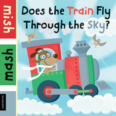 Does the Train Fly Through the Sky? - Mish Mash (Board book)