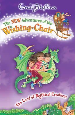 The Land of Mythical Creatures - The New Adventures of the Wishing-Chair 2 (Paperback)