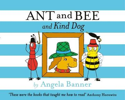 Ant and Bee and Kind Dog - Ant and Bee (Hardback)