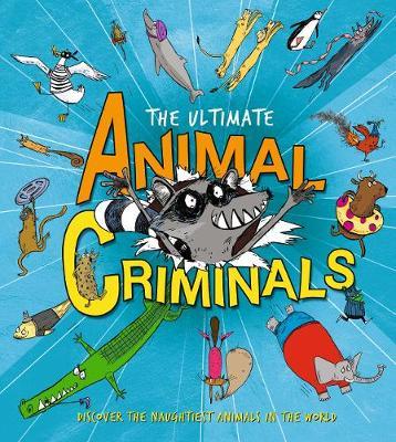 The Ultimate Animal Criminals (Hardback)