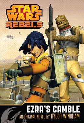 Star Wars Rebels: Ezra's Gamble: A Star Wars Rebels Novel - Star Wars Rebels (Paperback)
