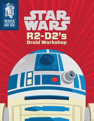 Star Wars: R2-D2\'s Droid Workshop: Make Your Own R2-D2