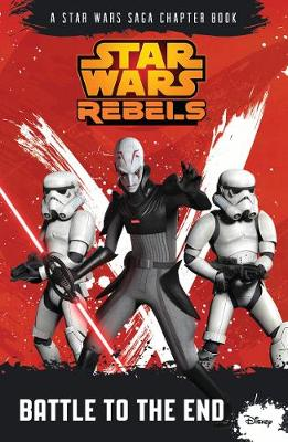 Star Wars Rebels: Battle to the End: A Star Wars Rebels Chapter Book - Star Wars Rebels (Paperback)