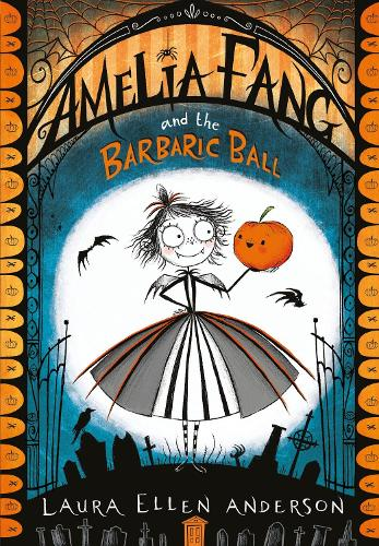 Amelia Fang and the Barbaric Ball - The Amelia Fang Series 1 (Paperback)