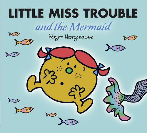 Little Miss Trouble and the Mermaid - Mr. Men & Little Miss Magic (Paperback)