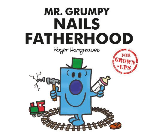 Mr. Grumpy Nails Fatherhood (Hardback)