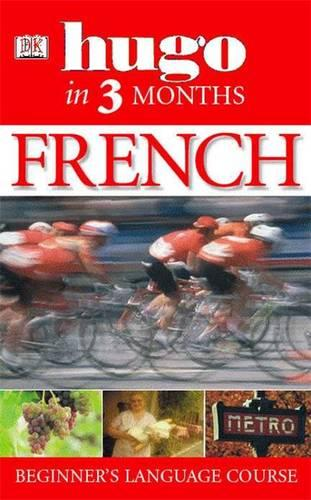 Hugo In Three Months: French: Your Essential Guide to Understanding and Speaking French - Hugo in 3 Months (Paperback)
