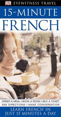 15-Minute French: Speak French in Just 15 Minutes a Day - Eyewitness Travel 15-Minute (Paperback)