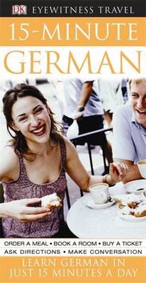 15-Minute German: Speak German in Just 15 Minutes a Day - Eyewitness Travel 15-Minute (Paperback)