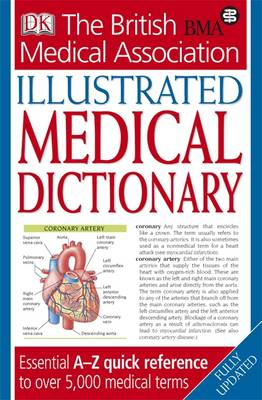 BMA Illustrated Medical Dictionary: Essential A-Z Quick Reference to Over 5,000 Medical Terms (Paperback)