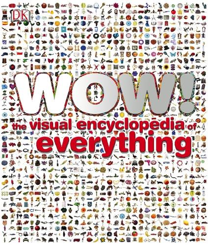 Wow!: The Visual Encyclopedia of Everything - Wow! (Hardback)