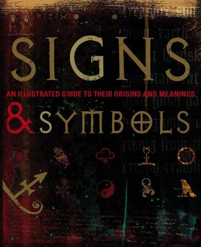 Signs & Symbols: An Illustrated Guide to Their Origins and Meanings (Hardback)