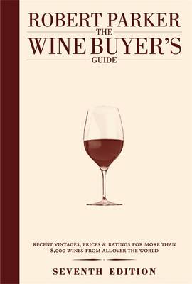 The Wine Buyer's Guide: The Complete, Easy-to-use Reference on Recent Vintages, Prices, and Ratings for More Than 8,000 Wines from All the Major Wine Regions (Hardback)