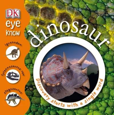 Eye Know Dinosaur: Discovery Starts with a Single Word - Eye Know (Hardback)