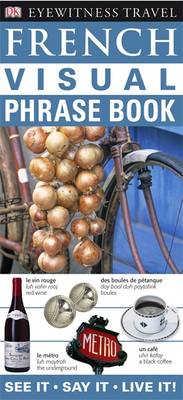 French Visual Phrase Book: See it / Say it / Live it - Eyewitness Travel Visual Phrase Book (Paperback)
