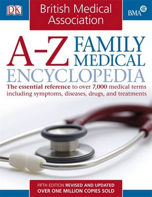 BMA A-Z Family Medical Encyclopedia: The Essential Reference to Over 7,000 Medical Terms Including Symptoms, Diseases, Drugs, and Treatments (Hardback)