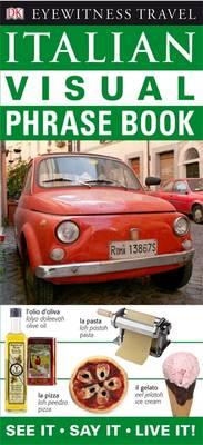Italian Visual Phrase Book: See it / Say it / Live it - Eyewitness Travel Visual Phrase Book (Paperback)