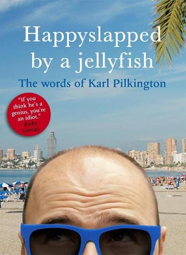 Happyslapped by a Jellyfish: The words of Karl Pilkington (Paperback)