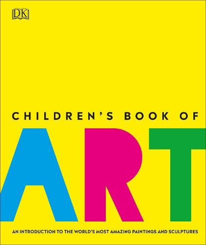 Children's Book of Art: An Introduction to the World's Most Amazing Paintings and Sculptures (Hardback)