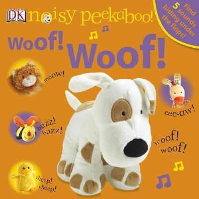 Noisy Peekaboo! Woof! Woof! - Noisy Peekaboo! (Board book)