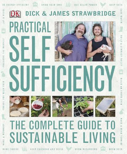 Practical Self Sufficiency: The Complete Guide to Sustainable Living (Hardback)