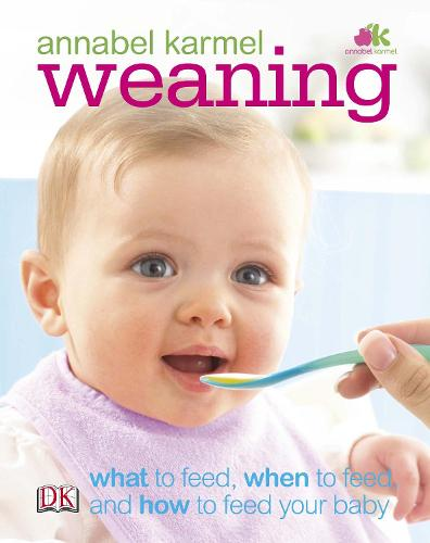 Weaning: What to Feed, When to Feed, and How to Feed Your Baby (Hardback)