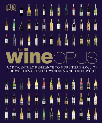 The Wine Opus: A 21st-Century Reference to more than 4,000 of the World's Greatest Wineries and their Wines (Hardback)