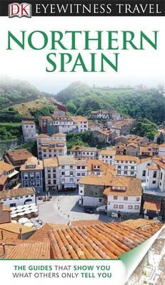 DK Eyewitness Travel Guide: Northern Spain - DK Eyewitness Travel Guide (Paperback)