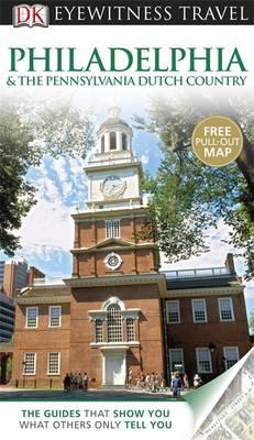 DK Eyewitness Travel Guide: Philadelphia & The Pennsylvania Dutch Country - DK Eyewitness Travel Guide (Paperback)