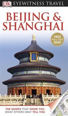 DK Eyewitness Travel Guide: Beijing & Shanghai - DK Eyewitness Travel Guide (Paperback)