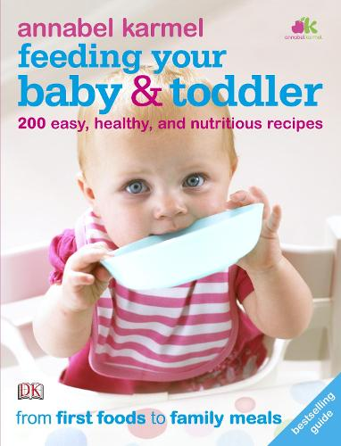 Feeding Your Baby and Toddler: 200 Easy, Healthy, and Nutritious Recipes (Paperback)