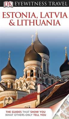 DK Eyewitness Travel Guide: Estonia, Latvia & Lithuania - DK Eyewitness Travel Guide (Paperback)