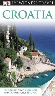 DK Eyewitness Travel Guide: Croatia - DK Eyewitness Travel Guide (Paperback)