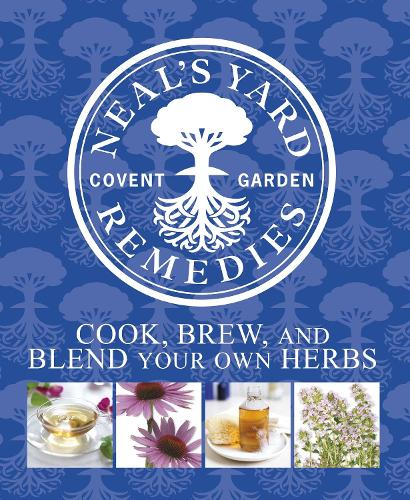 Neal's Yard Remedies Cook, Brew and Blend Your Own Herbs (Hardback)