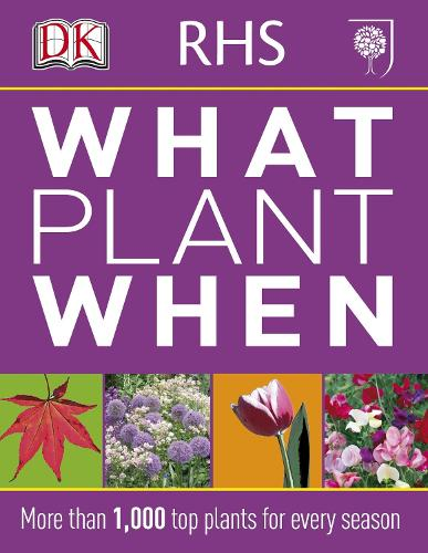 RHS What Plant When: More than 1,000 Top Plants for Every Season (Paperback)